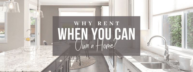 Why Rent When you can Own a Home?